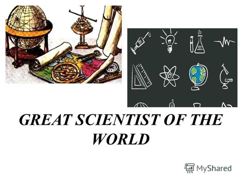 GREAT SCIENTIST OF THE WORLD