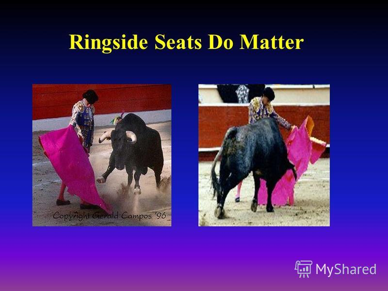 Ringside Seats Do Matter