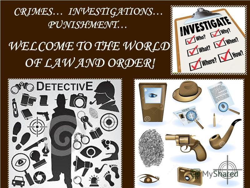 CRIMES… INVESTIGATIONS… PUNISHMENT… WELCOME TO THE WORLD OF LAW AND ORDER!