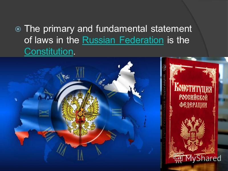The primary and fundamental statement of laws in the Russian Federation is the Constitution.Russian Federation Constitution