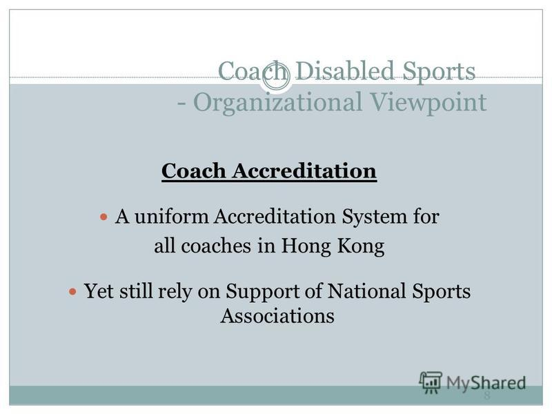 Coach Disabled Sports - Organizational Viewpoint 7 Volunteer Coaches Those who want to help out No formal qualifications