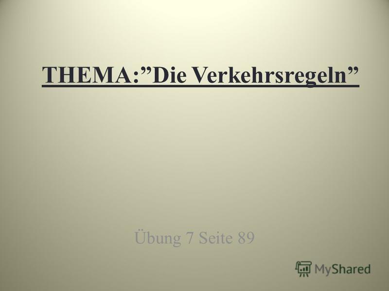THEMA:Die Verkehrsregeln Übung 7 Seite 89