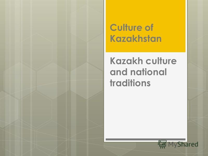 Culture of Kazakhstan Kazakh culture and national traditions