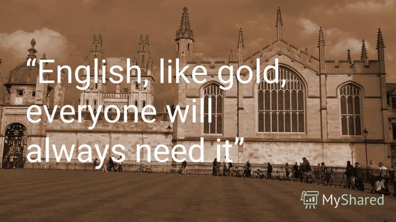 English, like gold, everyone will always need it