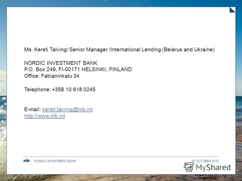 NORDIC INVESTMENT BANK09 AUGUST 2012 Ms. Kersti Talving/ Senior Manager /International Lending (Belarus and Ukraine) NORDIC INVESTMENT BANK P.O. Box 249, FI-00171 HELSINKI, FINLAND Office: Fabianinkatu 34 Telephone: +358 10 618 0245 E-mail: kersti.ta