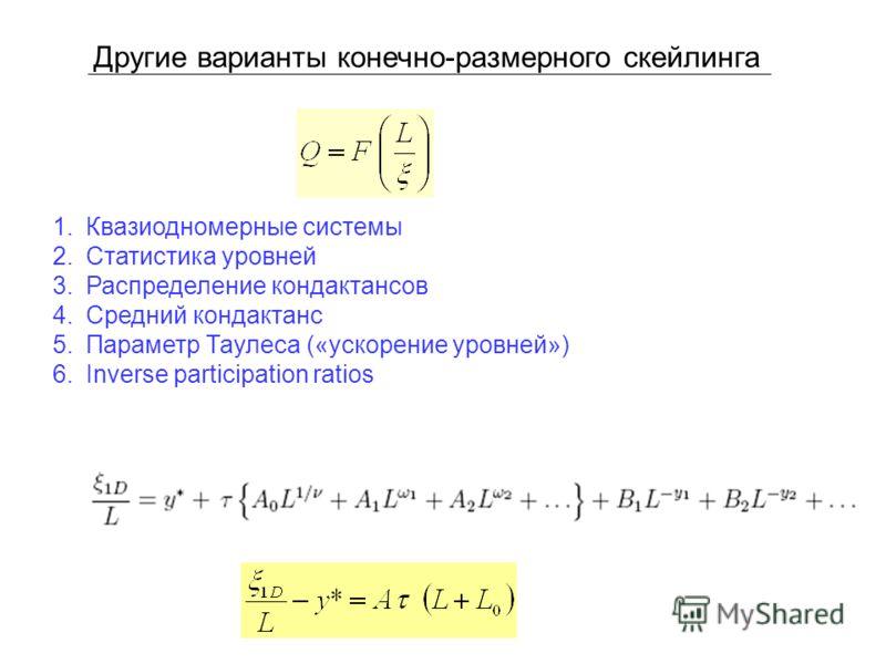 Другие варианты конечно-размерного скейлинга 1.Квазиодномерные системы 2.Статистика уровней 3.Распределение кондактансов 4.Средний кондактанс 5.Параметр Таулеса («ускорение уровней») 6.Inverse participation ratios