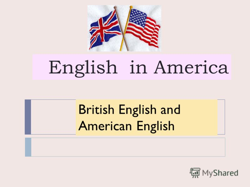 English in America British English & American English British English and American English