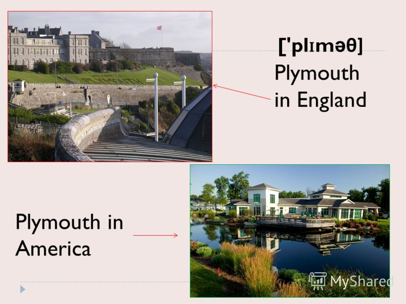 Plymouth in England Plymouth in America ['pl ɪ m ə θ]