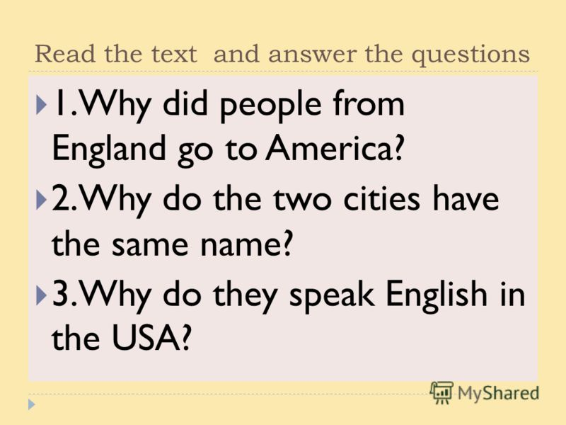 Read the text and answer the questions 1.Why did people from England go to America? 2.Why do the two cities have the same name? 3.Why do they speak English in the USA?