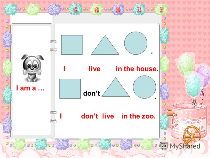 I live in the house. dont I dont live in the zoo...
