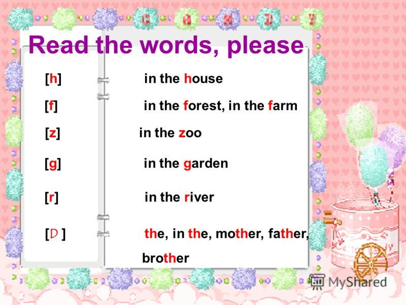 Read the words, please [h] in the house [f] in the forest, in the farm [z] in the zoo [g] in the garden [r] in the river [D ] the, in the, mother, father, brother