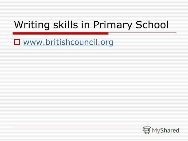 Writing skills in Primary School www.britishcouncil.org