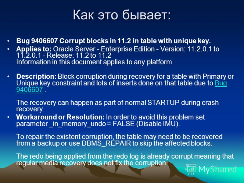 Как это бывает: Bug 9406607 Corrupt blocks in 11.2 in table with unique key. Applies to: Oracle Server - Enterprise Edition - Version: 11.2.0.1 to 11.2.0.1 - Release: 11.2 to 11.2 Information in this document applies to any platform. Description: Blo