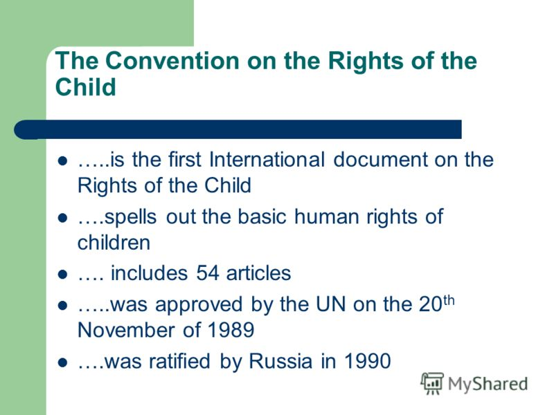 The Convention on the Rights of the Child …..is the first International document on the Rights of the Child ….spells out the basic human rights of children …. includes 54 articles …..was approved by the UN on the 20 th November of 1989 ….was ratified