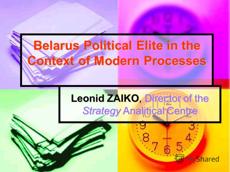 Belarus Political Elite in the Context of Modern Processes Leonid ZAIKO, Director of the Strategy Analitical Centre