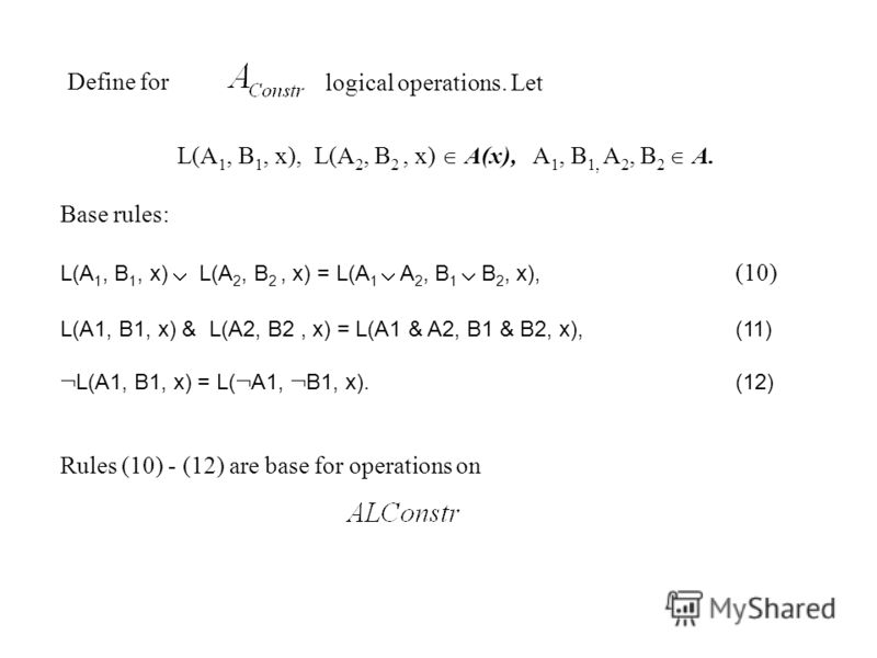 Define for L(A 1, B 1, x), L(A 2, B 2, x) A(x), A 1, B 1, A 2, B 2 A. Base rules: L(A 1, B 1, x) L(A 2, B 2, x) = L(A 1 A 2, B 1 B 2, x), (10) L(A1, B1, x) & L(A2, B2, x) = L(A1 & A2, B1 & B2, x), (11) L(A1, B1, x) = L( A1, B1, x). (12) Rules (10) -
