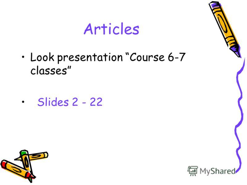Articles Look presentation Course 6-7 classes Slides 2 - 22