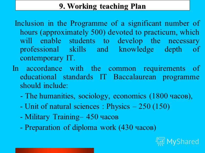 9. Working teaching Plan Inclusion in the Programme of a significant number of hours (approximately 500) devoted to practicum, which will enable students to develop the necessary professional skills and knowledge depth of contemporary IT. In accordan