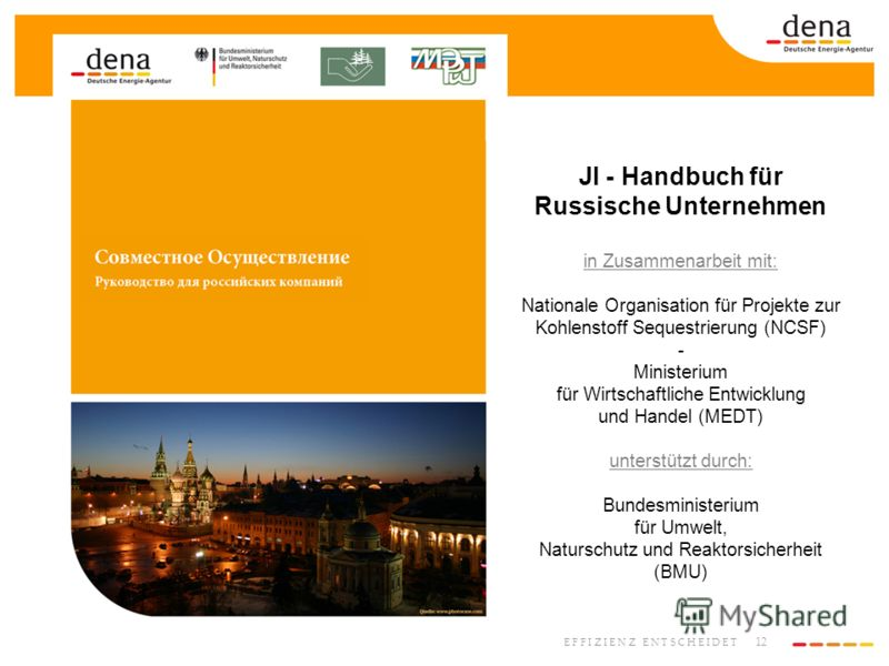 12 E F F I Z I E N Z E N T S C H E I D E T JI - Handbuch für Russische Unternehmen in Zusammenarbeit mit: Nationale Organisation für Projekte zur Kohlenstoff Sequestrierung (NCSF) - Ministerium für Wirtschaftliche Entwicklung und Handel (MEDT) unters