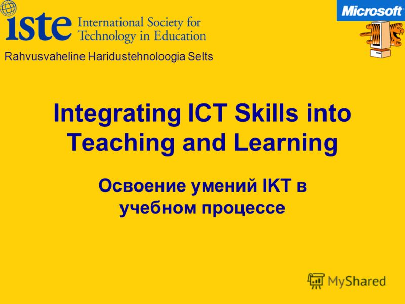 Integrating ICT Skills into Teaching and Learning Освоение умений IKT в учебном процессе Rahvusvaheline Haridustehnoloogia Selts