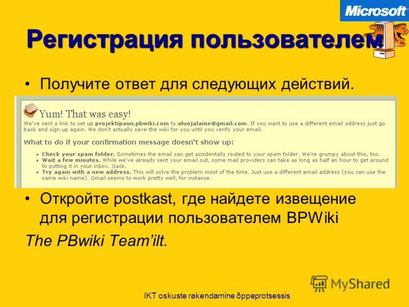 IKT oskuste rakendamine õppeprotsessis Регистрация пользователем Получите ответ для следующих действий. Откройте postkast, где найдете извещение для регистрации пользователем BPWiki The PBwiki Teamilt.
