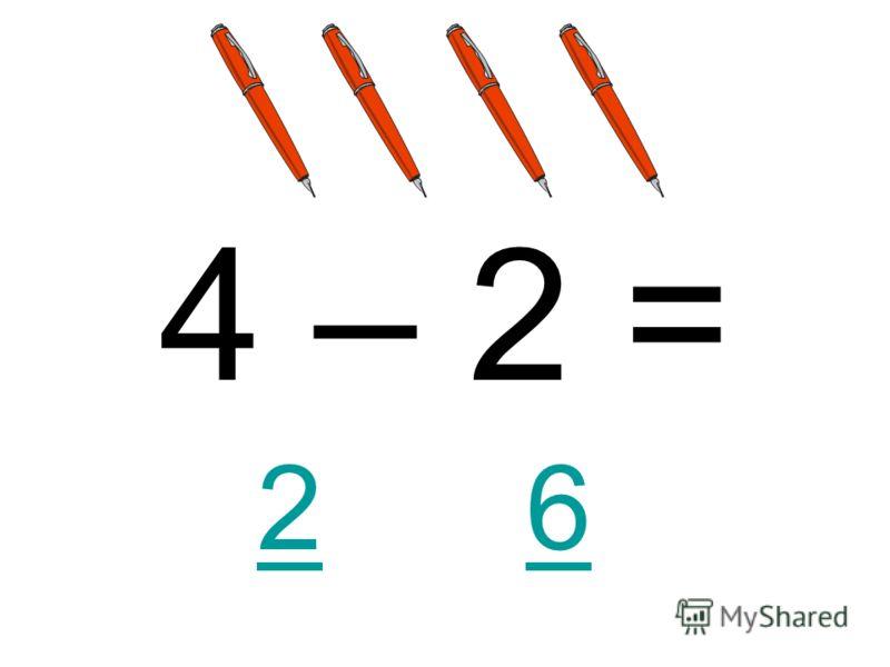 4 – 2 = 26