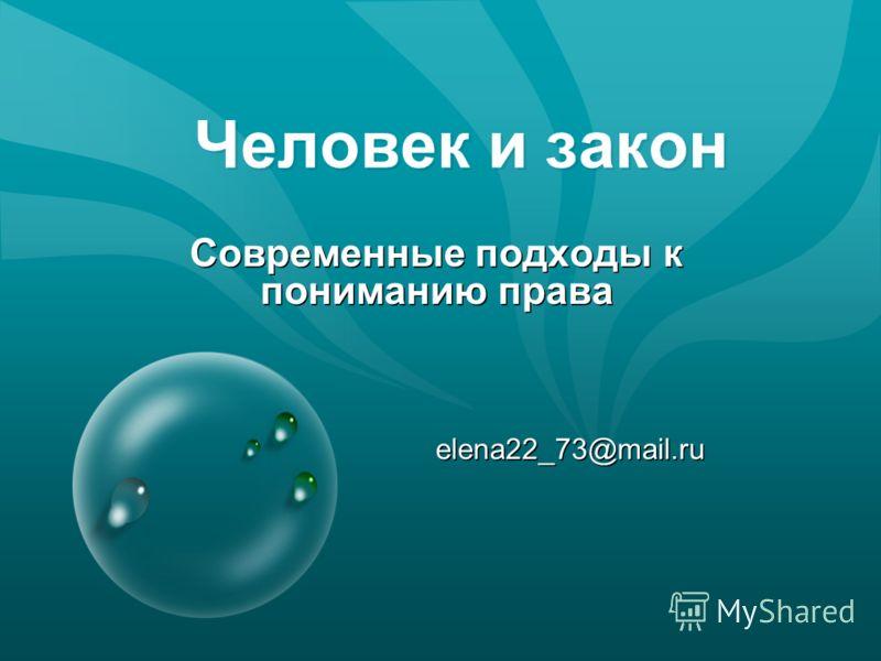 Человек и закон Современные подходы к пониманию права elena22_73@mail.ru Современные подходы к пониманию права elena22_73@mail.ru