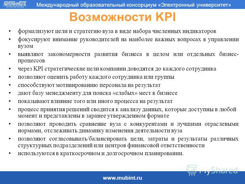www.mubint.ru Международный образовательный консорциум «Электронный университет» Возможности KPI формализуют цели и стратегию вуза в виде набора численных индикаторов фокусируют внимание руководителей на наиболее важных вопросах в управлении вузом вы