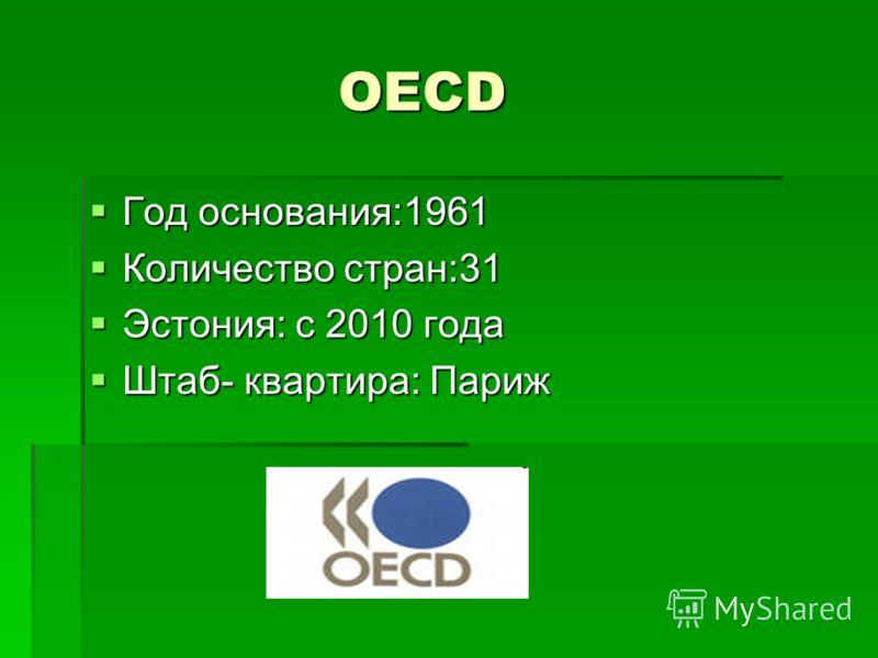 OECD OECD Год основания:1961 Год основания:1961 Количество стран:31 Количество стран:31 Эстония: с 2010 года Эстония: с 2010 года Штаб- квартира: Париж Штаб- квартира: Париж