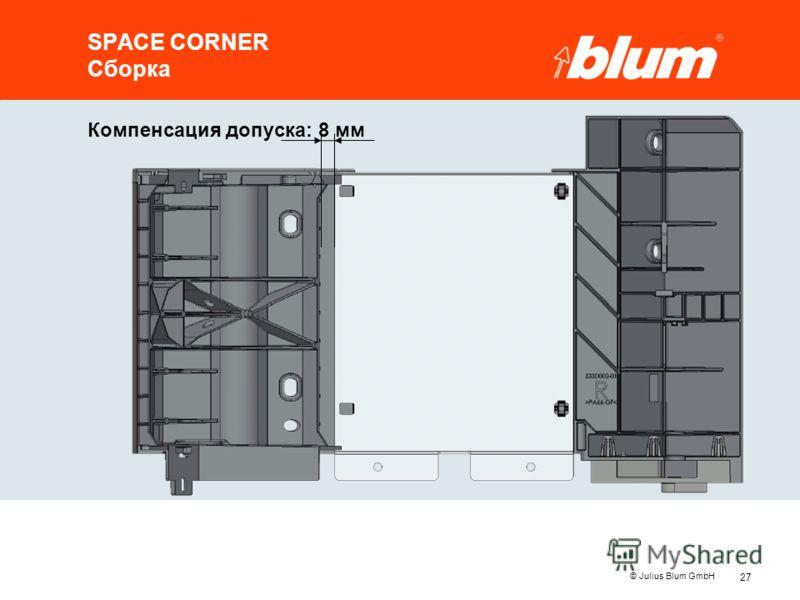 27 © Julius Blum GmbH SPACE CORNER Сборка Компенсация допуска: 8 мм