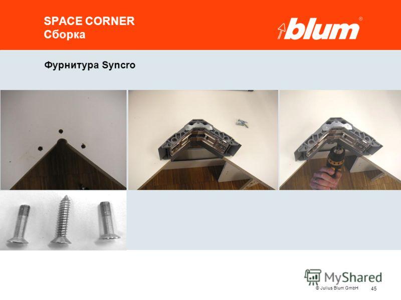 45 © Julius Blum GmbH Фурнитура Syncro SPACE CORNER Сборка