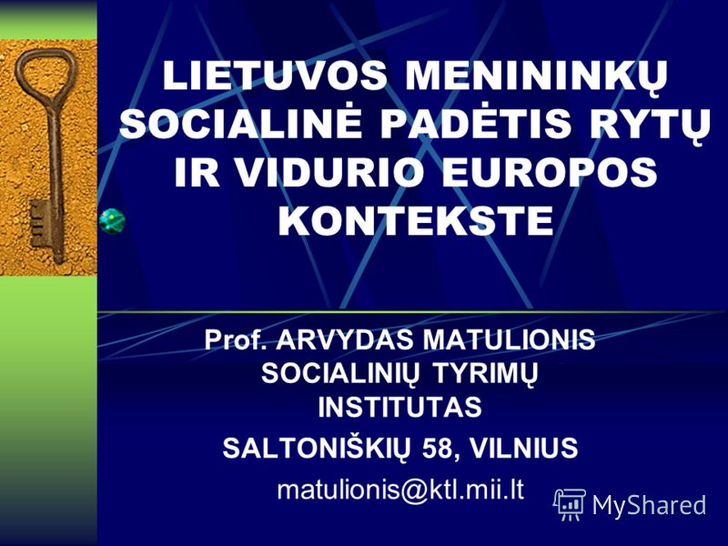 LIETUVOS MENININKŲ SOCIALINĖ PADĖTIS RYTŲ IR VIDURIO EUROPOS KONTEKSTE Prof. ARVYDAS MATULIONIS SOCIALINIŲ TYRIMŲ INSTITUTAS SALTONIŠKIŲ 58, VILNIUS matulionis@ktl.mii.lt