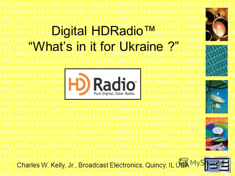 Digital HDRadio Whats in it for Ukraine ? Charles W. Kelly, Jr., Broadcast Electronics, Quincy, IL USA