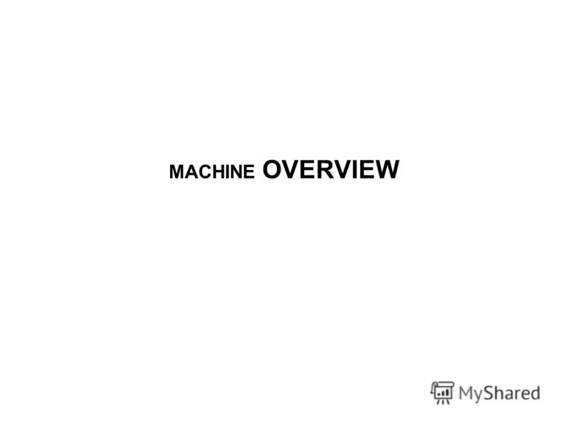 MACHINE OVERVIEW