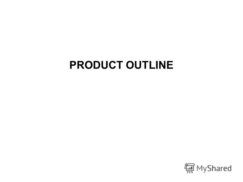 PRODUCT OUTLINE
