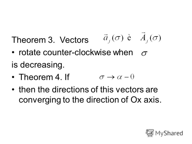 Theorem 3. Vectors rotate counter-clockwise when is decreasing. Theorem 4. If then the directions of this vectors are converging to the direction of Ox axis.