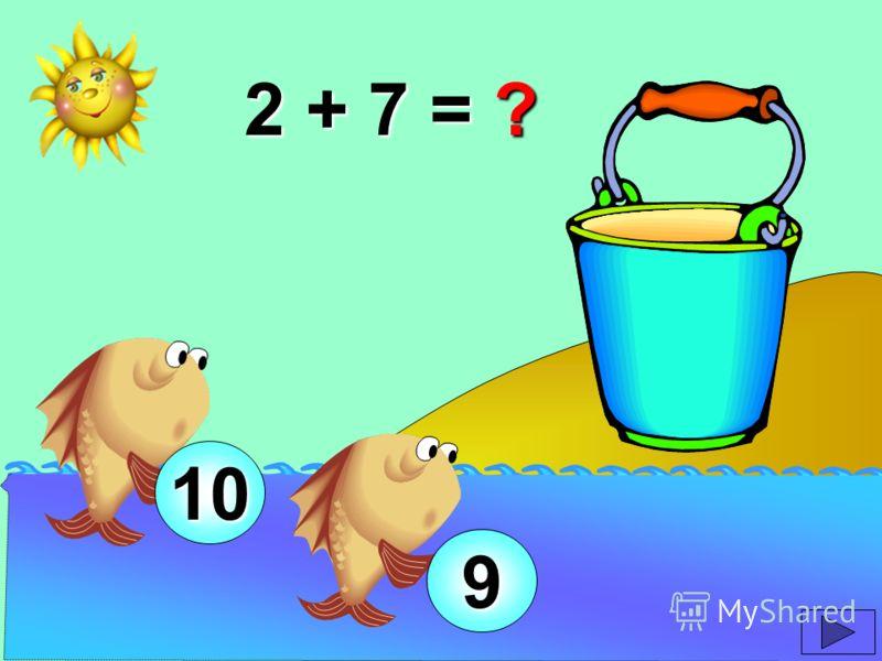 2 + 7 = ? 10 9