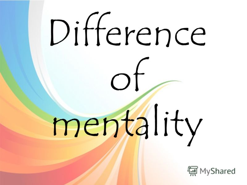Difference of mentality
