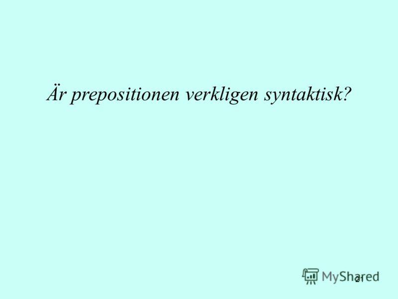 21 Är prepositionen verkligen syntaktisk?