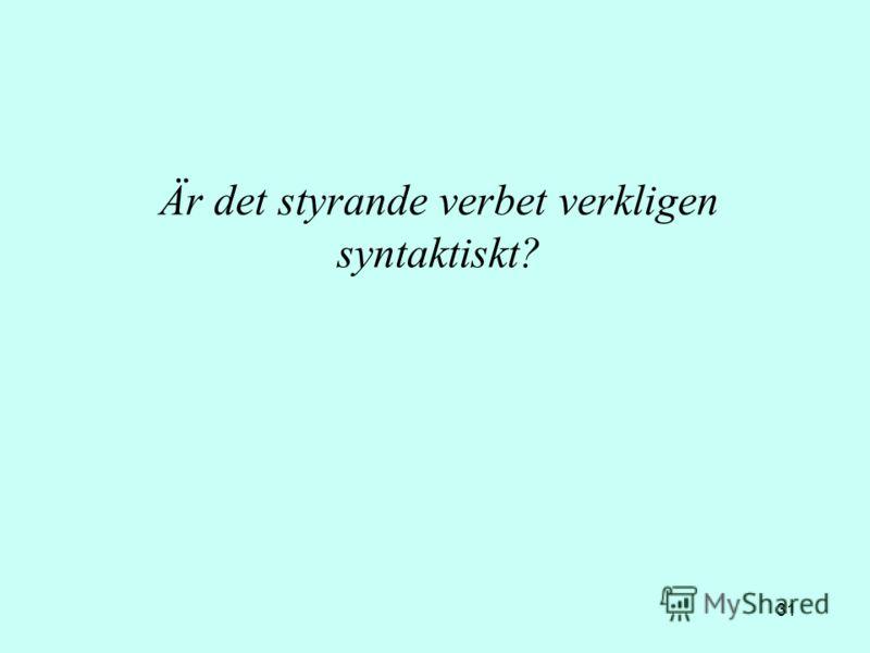 31 Är det styrande verbet verkligen syntaktiskt?