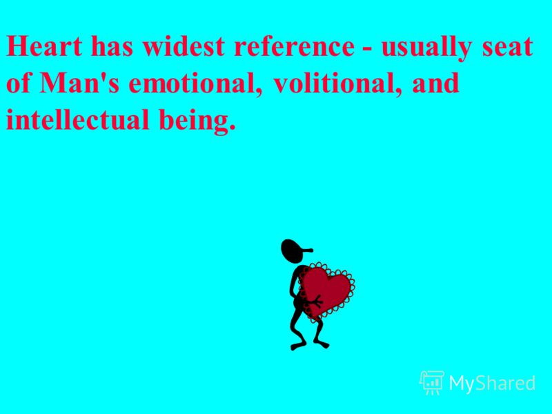 Heart has widest reference - usually seat of Man's emotional, volitional, and intellectual being.