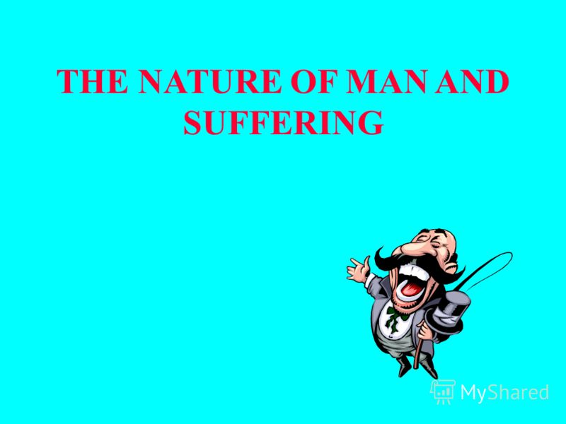 THE NATURE OF MAN AND SUFFERING