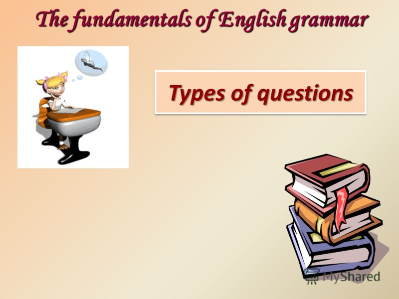 Types of questions The fundamentals of English grammar