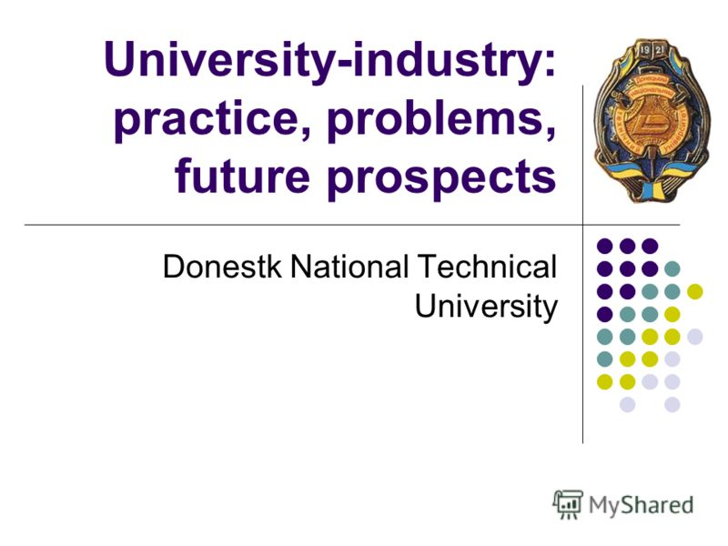 University-industry: practice, problems, future prospects Donestk National Technical University