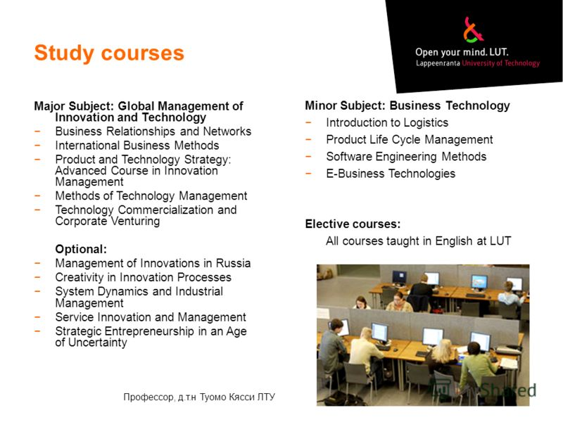 Study courses Major Subject: Global Management of Innovation and Technology Business Relationships and Networks International Business Methods Product and Technology Strategy: Advanced Course in Innovation Management Methods of Technology Management