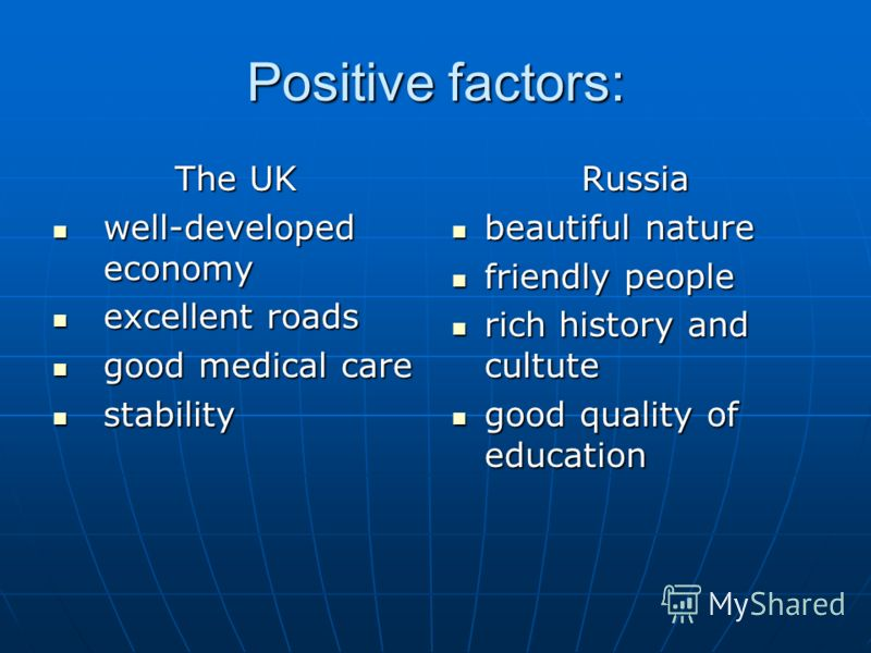Positive factors: The UK well-developed economy well-developed economy excellent roads excellent roads good medical care good medical care stability stabilityRussia beautiful nature beautiful nature friendly people friendly people rich history and cu