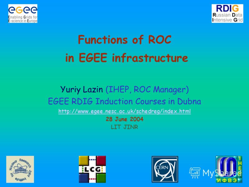 Functions of ROC in EGEE infrastructure Yuriy Lazin (IHEP, ROC Manager) EGEE RDIG Induction Courses in Dubna http://www.egee.nesc.ac.uk/schedreg/index.html 28 June 2004 LIT JINR