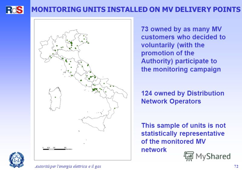Autorità per l'energia elettrica e il gas72 73 owned by as many MV customers who decided to voluntarily (with the promotion of the Authority) participate to the monitoring campaign 124 owned by Distribution Network Operators This sample of units is n