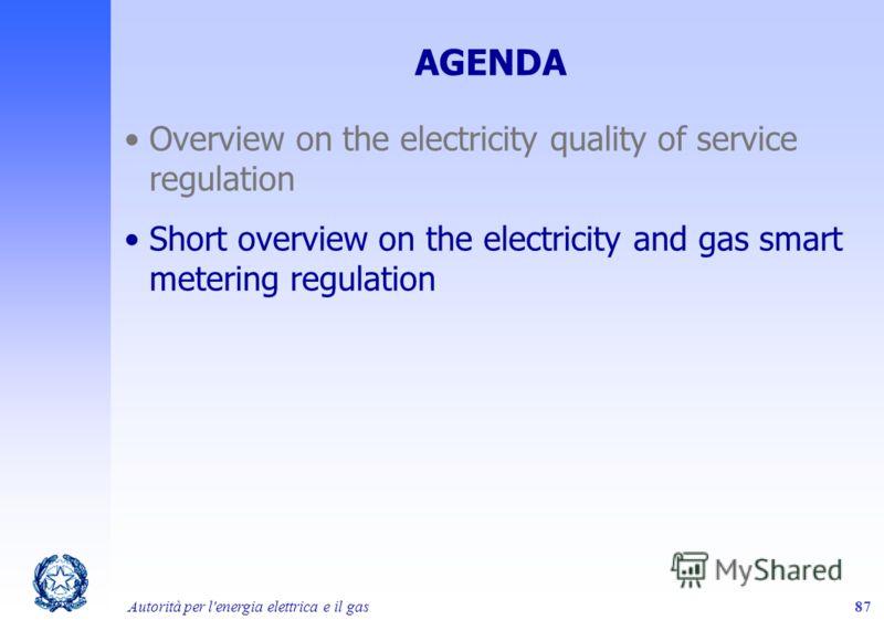 Autorità per l'energia elettrica e il gas87 AGENDA Overview on the electricity quality of service regulation Short overview on the electricity and gas smart metering regulation
