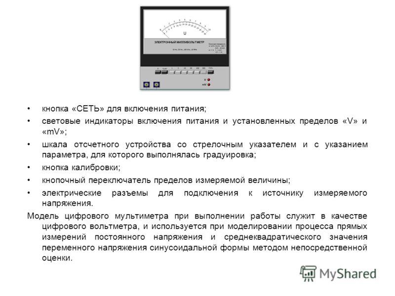 кнопка «СЕТЬ» для включения питания; световые индикаторы включения питания и установленных пределов «V» и «mV»; шкала отсчетного устройства со стрелочным указателем и с указанием параметра, для которого выполнялась градуировка; кнопка калибровки; кно